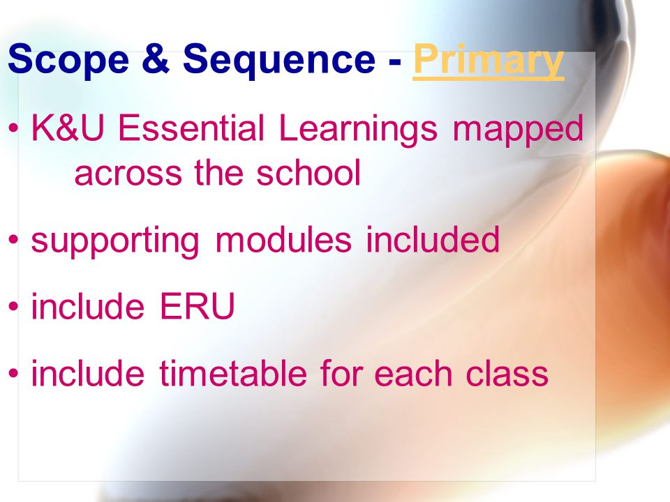 Scope & Sequence - PrimaryPrimary K&U Essential Learnings mapped across the school supporting modules included include ERU include timetable for each