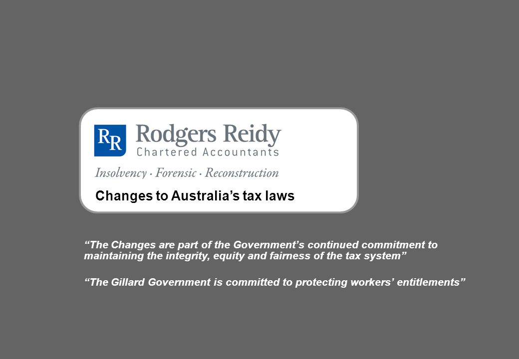 "Changes to Australia's tax laws ""The Changes are part of the Government's continued commitment to maintaining the integrity, equity and fairness of th"