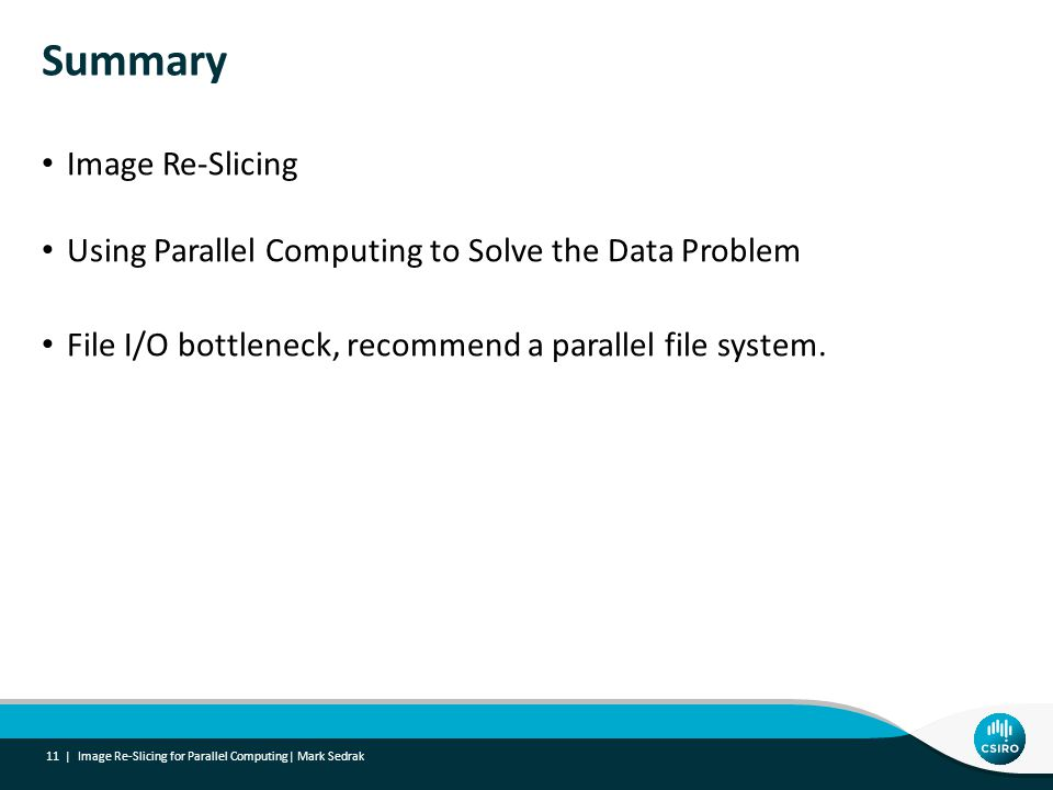 Image Re-Slicing Using Parallel Computing to Solve the Data Problem File I/O bottleneck, recommend a parallel file system.