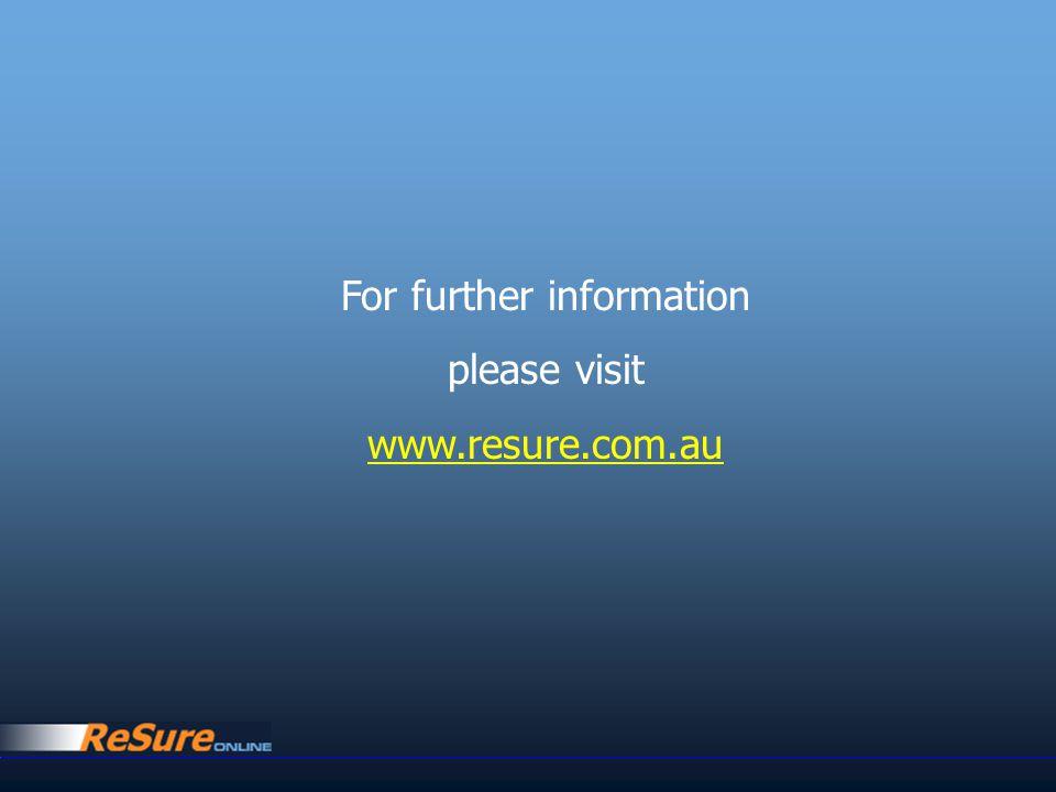 For further information please visit www.resure.com.au
