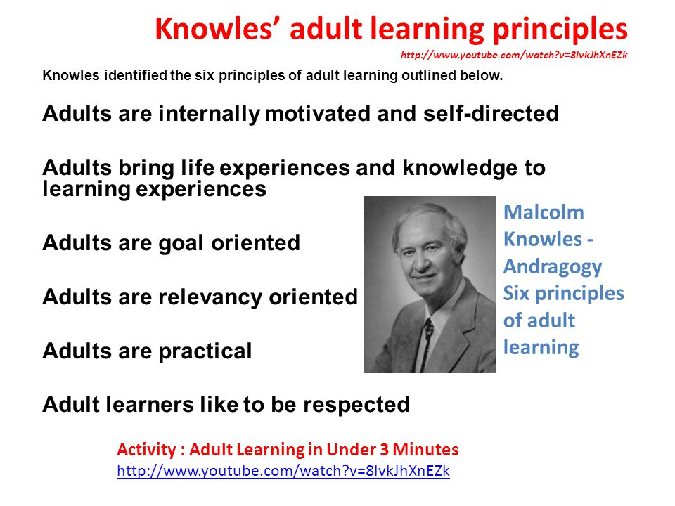 Knowles' adult learning principles http://www.youtube.com/watch?v=8lvkJhXnEZk Knowles identified the six principles of adult learning outlined below.