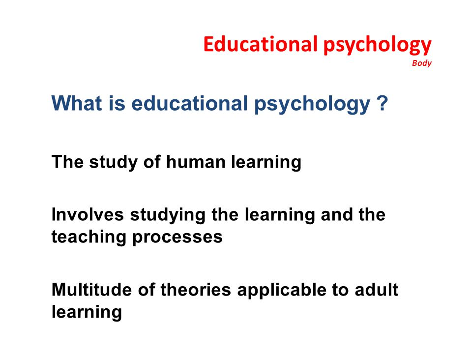 Educational psychology Body What is educational psychology .