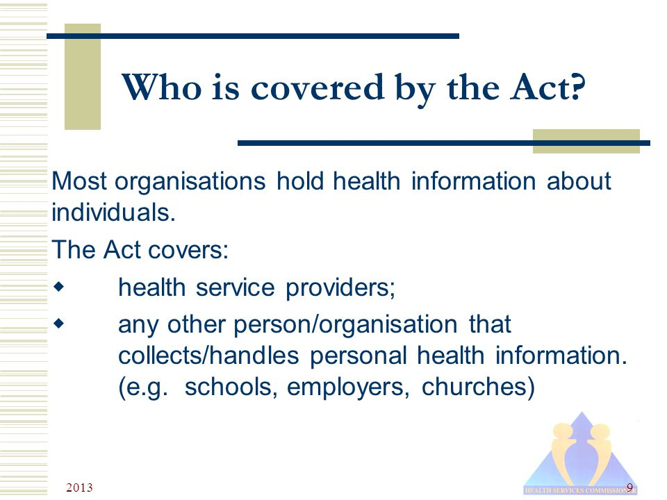 2013 9 Who is covered by the Act. Most organisations hold health information about individuals.