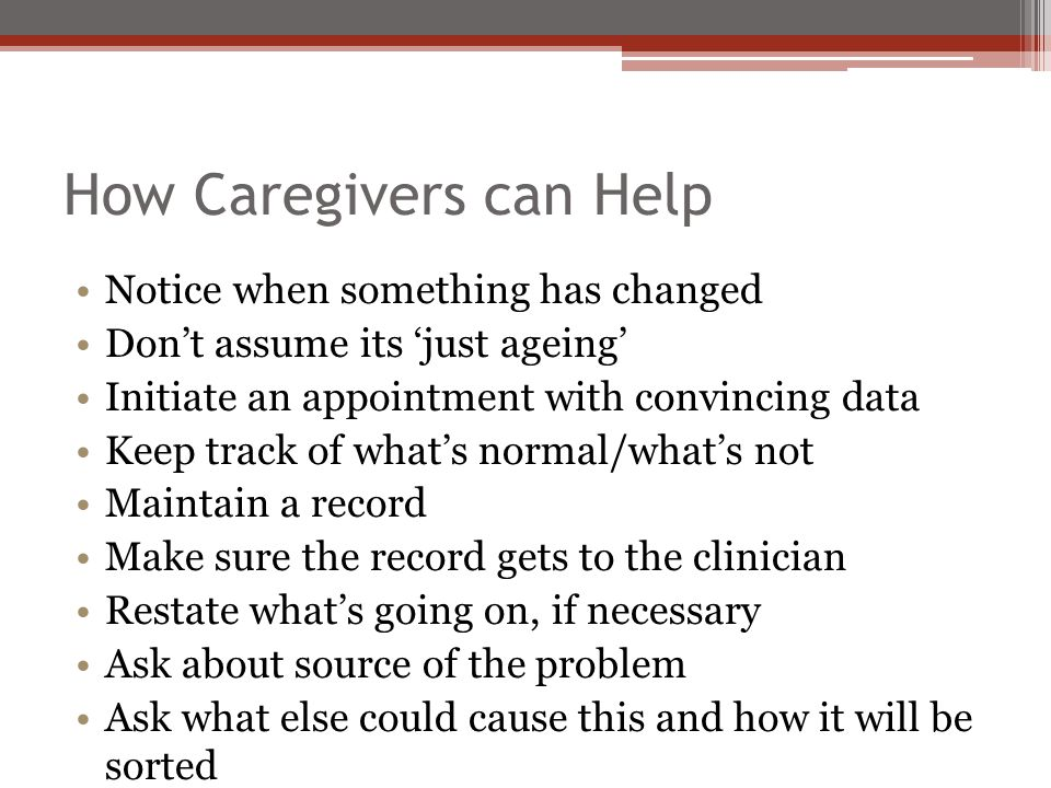 Challenges for Group Home Staff Assume changes are 'just ageing' Assume confusion or aggression is dementia (usually not) Afraid to push Afraid to advocate (no knowledge to back it up) Don't provide the history needed Don't know risks or screening needed Often lack relevant policies Don't collaborate with health care professionals Don't know local resources Not sure if ageing is appropriate for group home