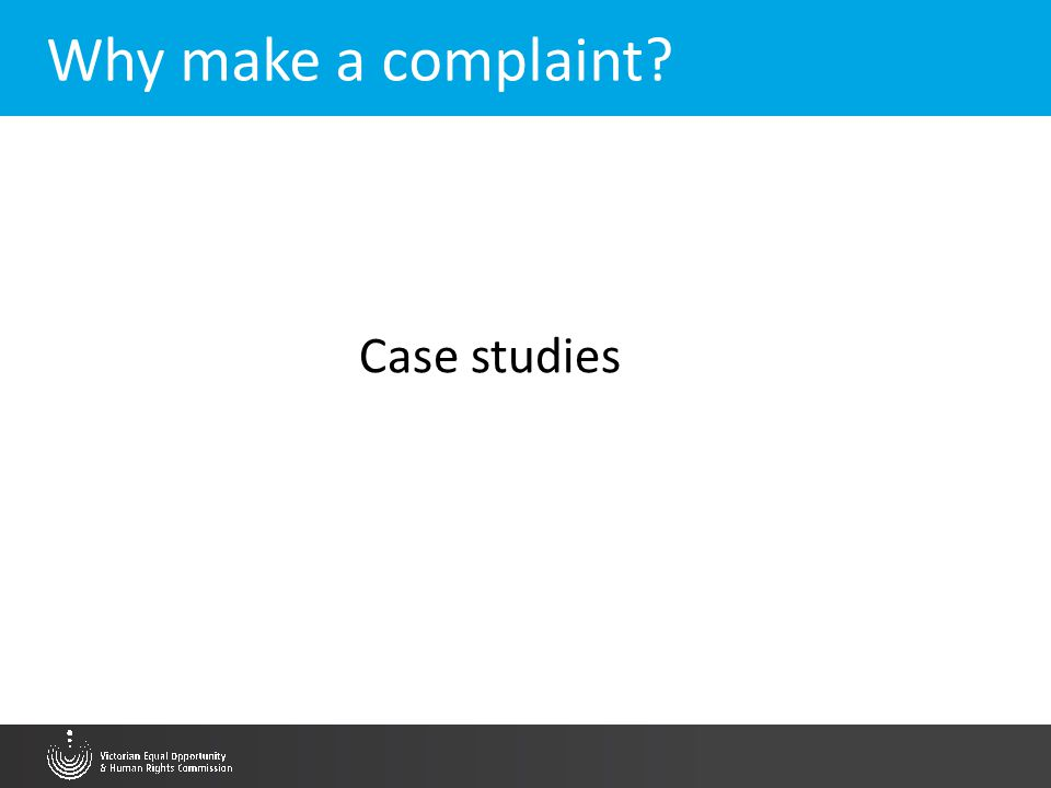 Why make a complaint? Case studies