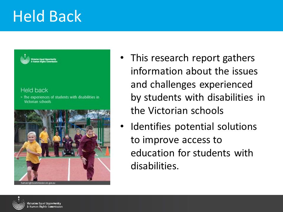 Held Back This research report gathers information about the issues and challenges experienced by students with disabilities in the Victorian schools