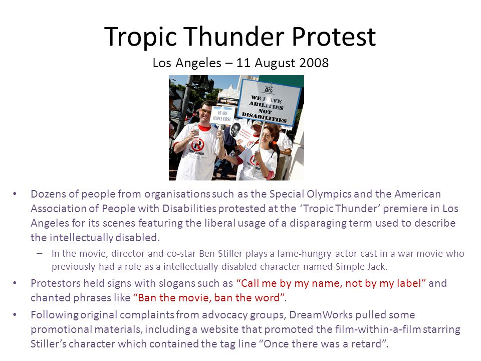 Tropic Thunder Protest Los Angeles – 11 August 2008 Dozens of people from organisations such as the Special Olympics and the American Association of P