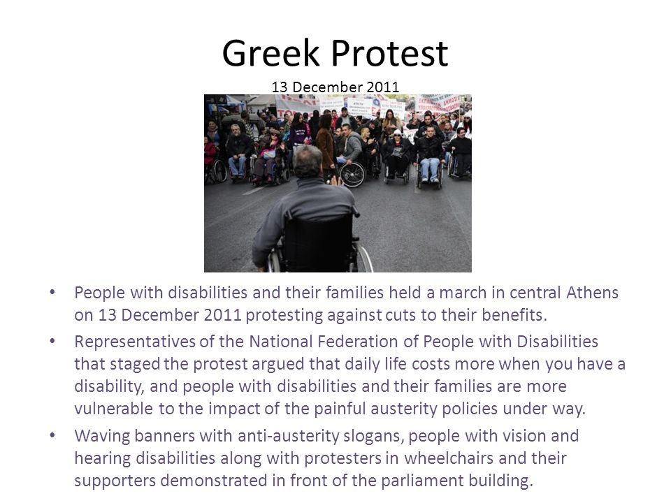 Greek Protest 13 December 2011 People with disabilities and their families held a march in central Athens on 13 December 2011 protesting against cuts