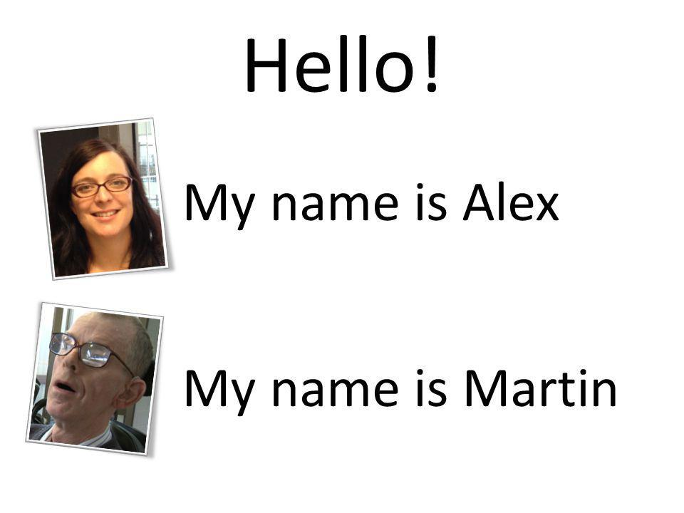 Hello! My name is Alex My name is Martin