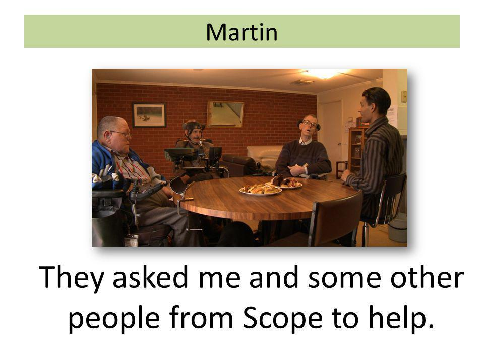 Martin They asked me and some other people from Scope to help.