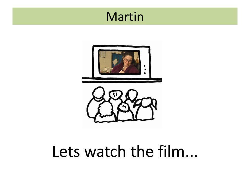 Martin Lets watch the film...