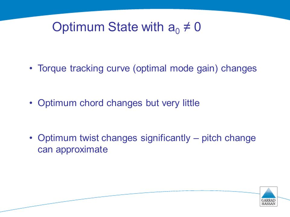 Job number/BT/ serial number/ page number Optimum State with a 0 ≠ 0 Torque tracking curve (optimal mode gain) changes Optimum chord changes but very little Optimum twist changes significantly – pitch change can approximate
