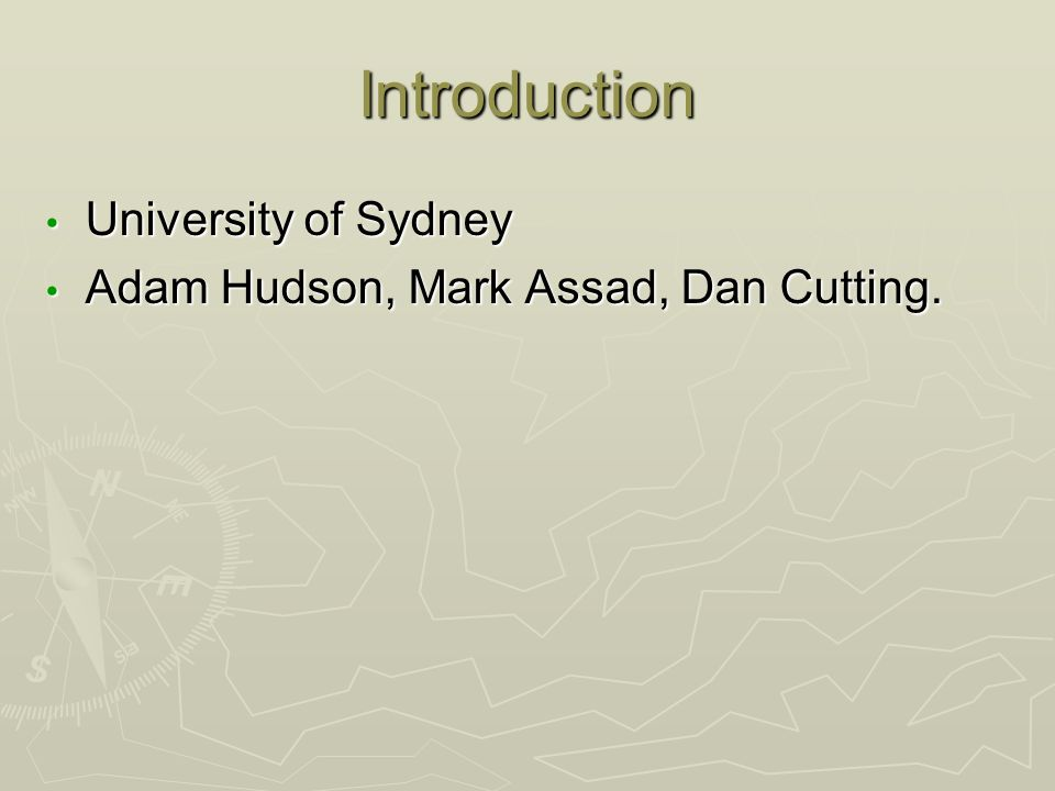 Introduction University of Sydney University of Sydney Adam Hudson, Mark Assad, Dan Cutting.