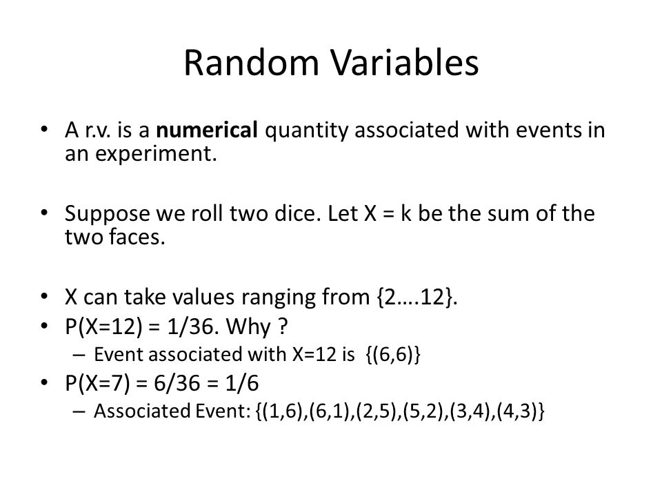 Random Variables A r.v. is a numerical quantity associated with events in an experiment.