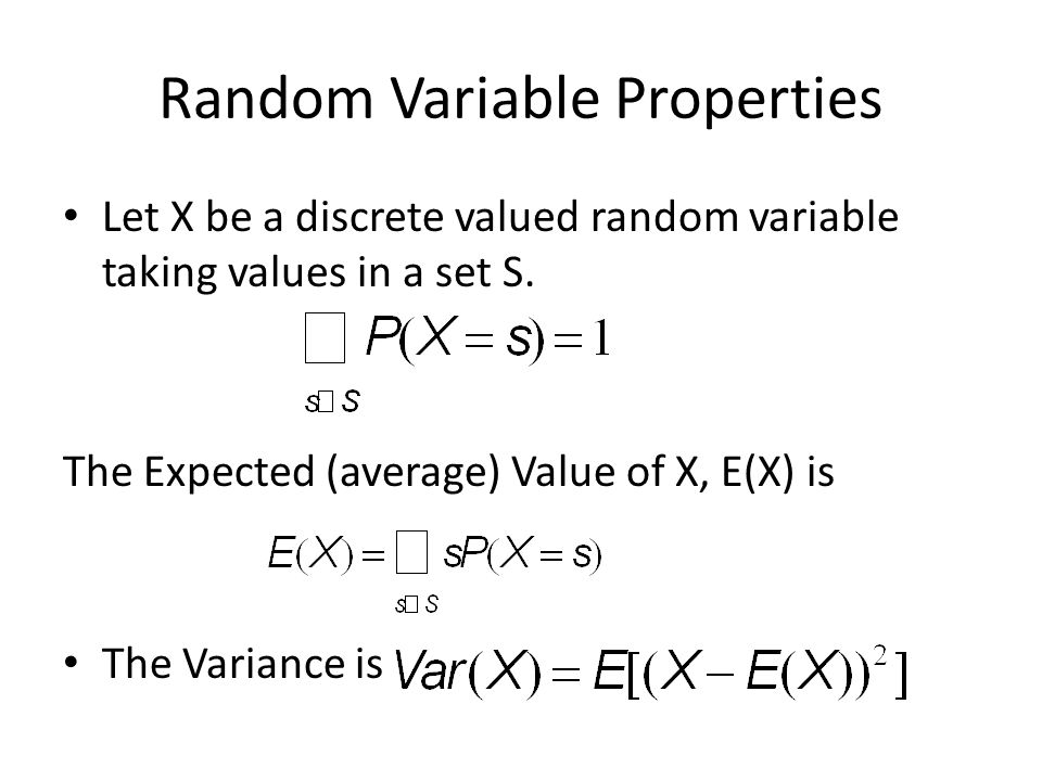 Random Variable Properties Let X be a discrete valued random variable taking values in a set S.