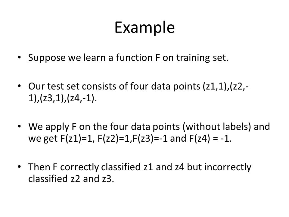 Example Suppose we learn a function F on training set.