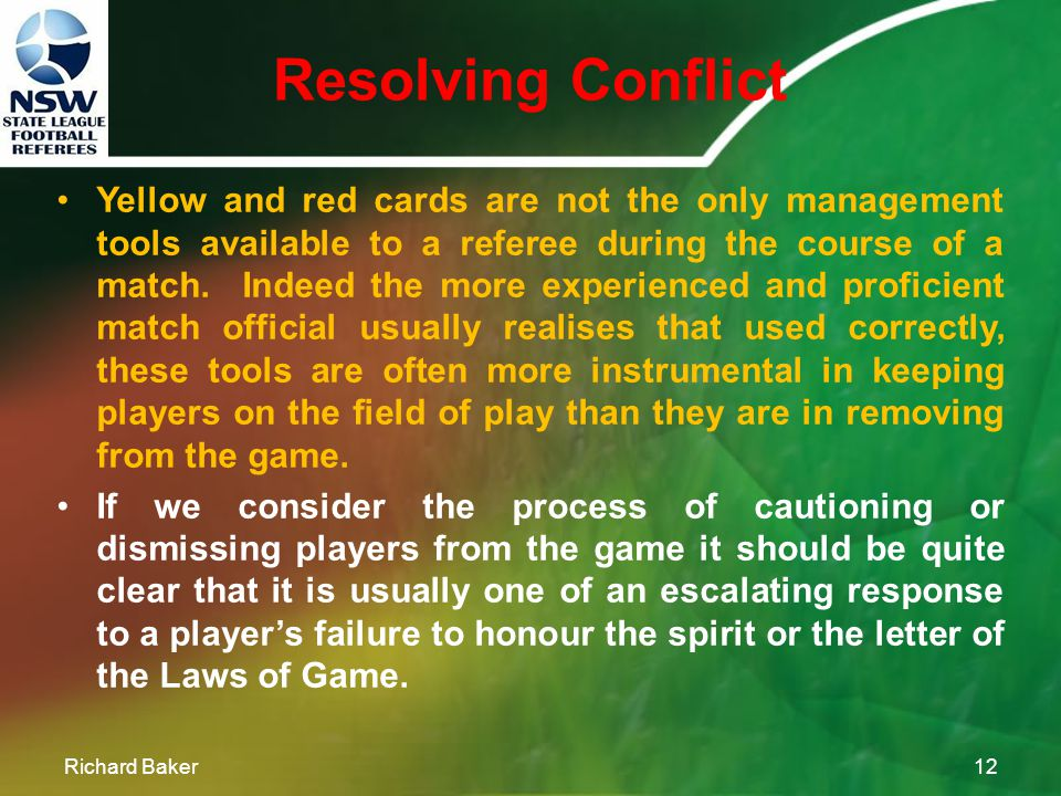 Resolving Conflict Richard Baker11 Remember that 90% of conflict occurs not because of what was said, but the tone in which it was said.