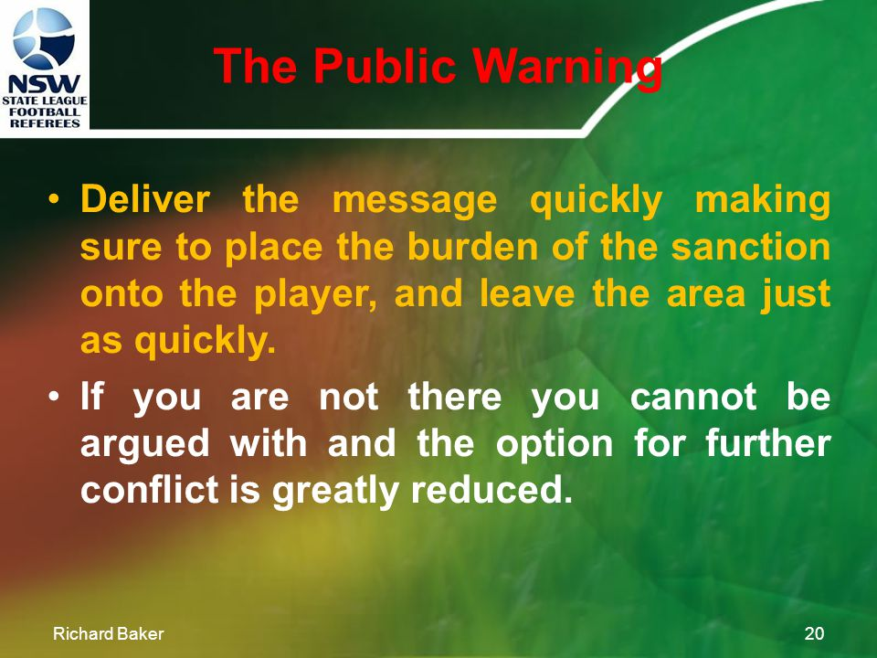 The Public Warning Richard Baker19 Keep the player at a comfortable distance by using the standard stop signal with your open hand and take special care not to invade the player's personal space.