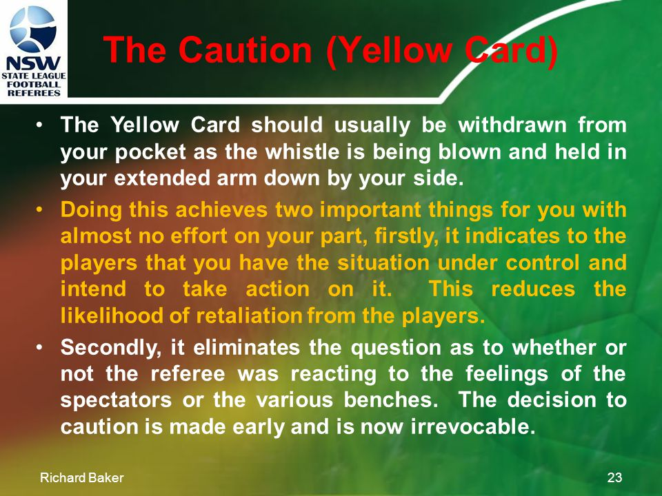 The Caution (Yellow Card) Richard Baker22 The caution is similar in process to the public warning but has a greater level of significance attached to