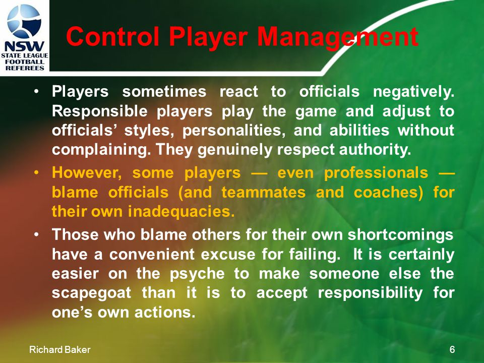 Control Player Management Richard Baker5 The old days in which officials took care of business by simply barking at complainers are long gone. As an o