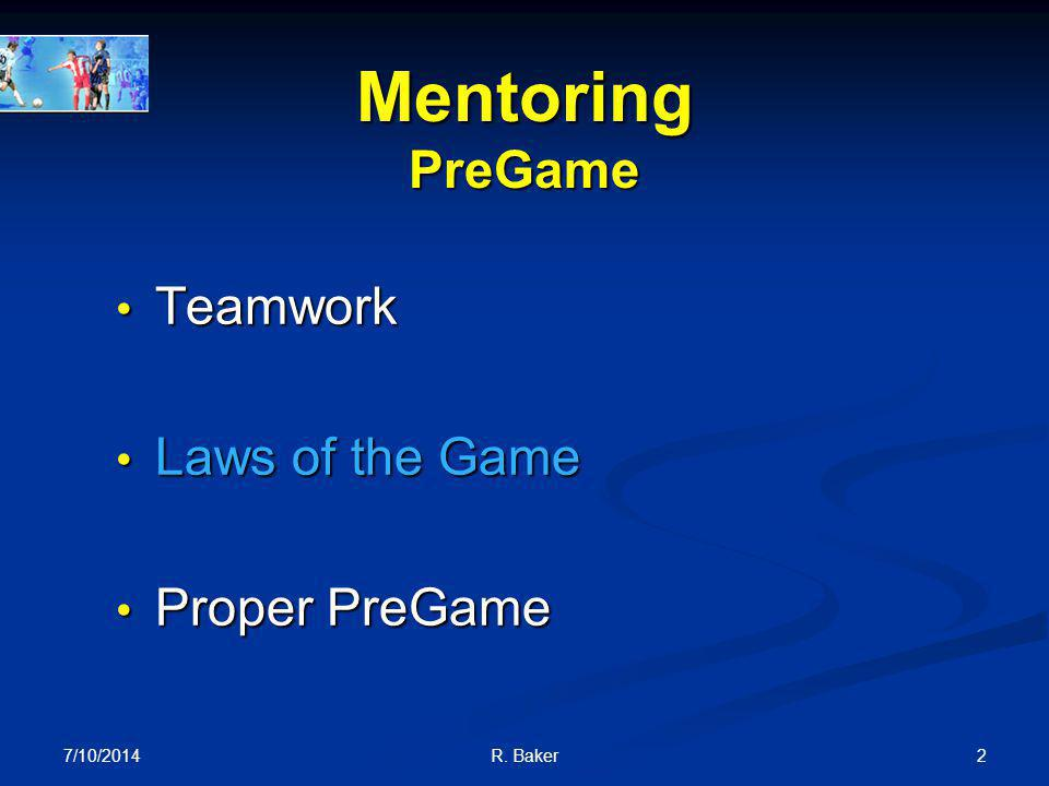 7/10/2014 R. Baker 1 Mentoring Helping Your Fellow Referee