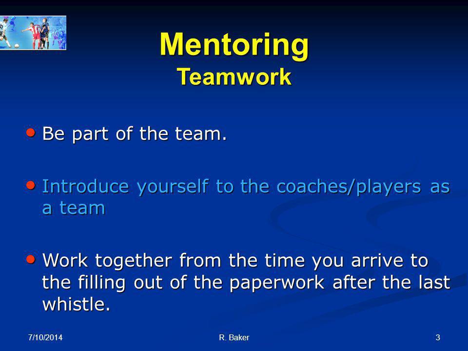 7/10/2014 2R. Baker Mentoring PreGame Teamwork Teamwork Laws of the Game Laws of the Game Proper PreGame Proper PreGame