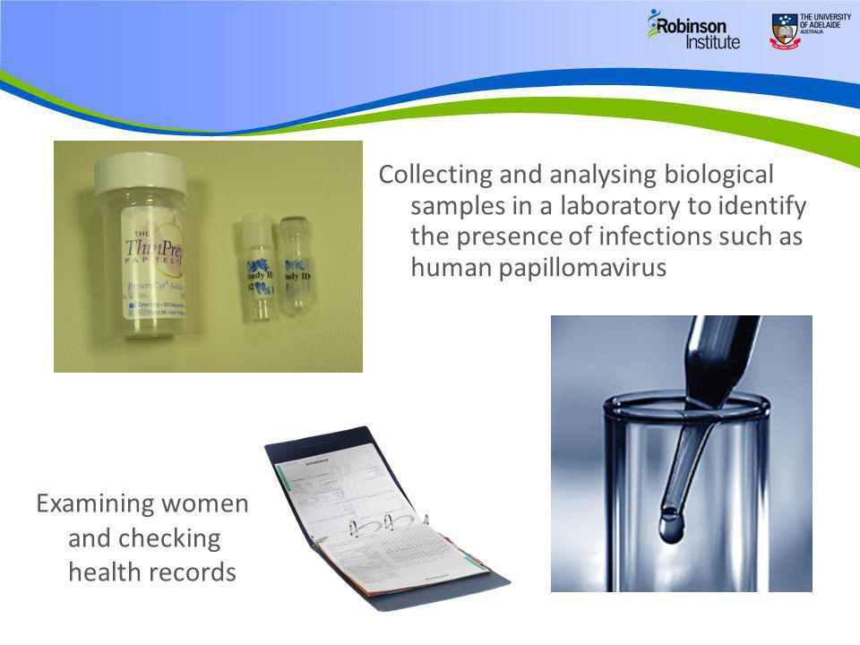 Collecting and analysing biological samples in a laboratory to identify the presence of infections such as human papillomavirus Examining women and ch
