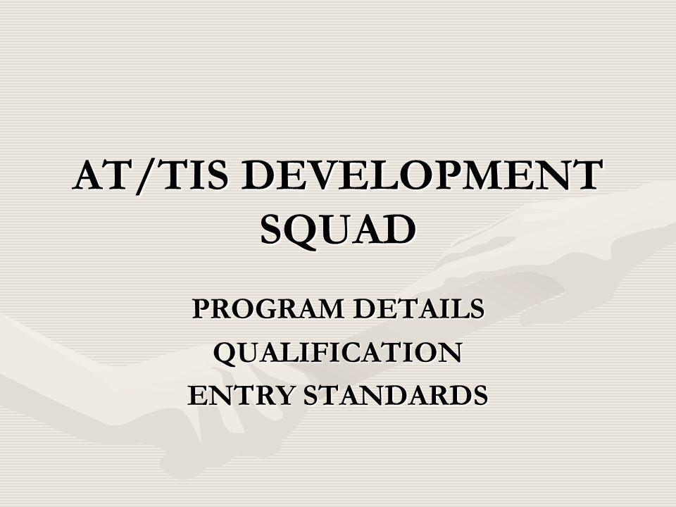 AT/TIS DEVELOPMENT SQUAD PROGRAM DETAILS QUALIFICATION ENTRY STANDARDS