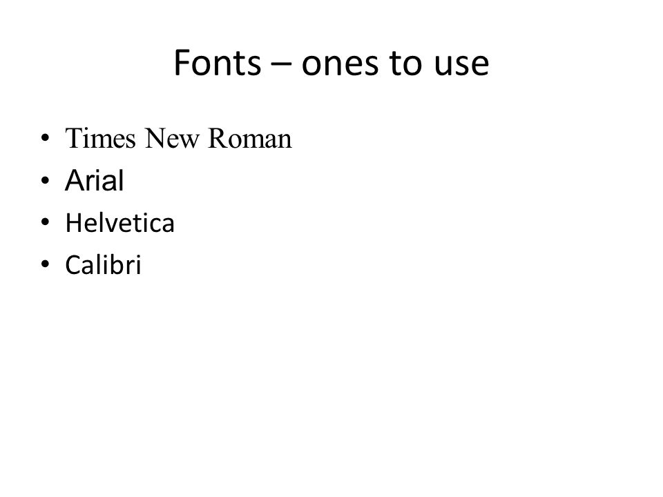 Fonts – ones to avoid Comic Sans MS Joined handwriting fonts Block fonts 