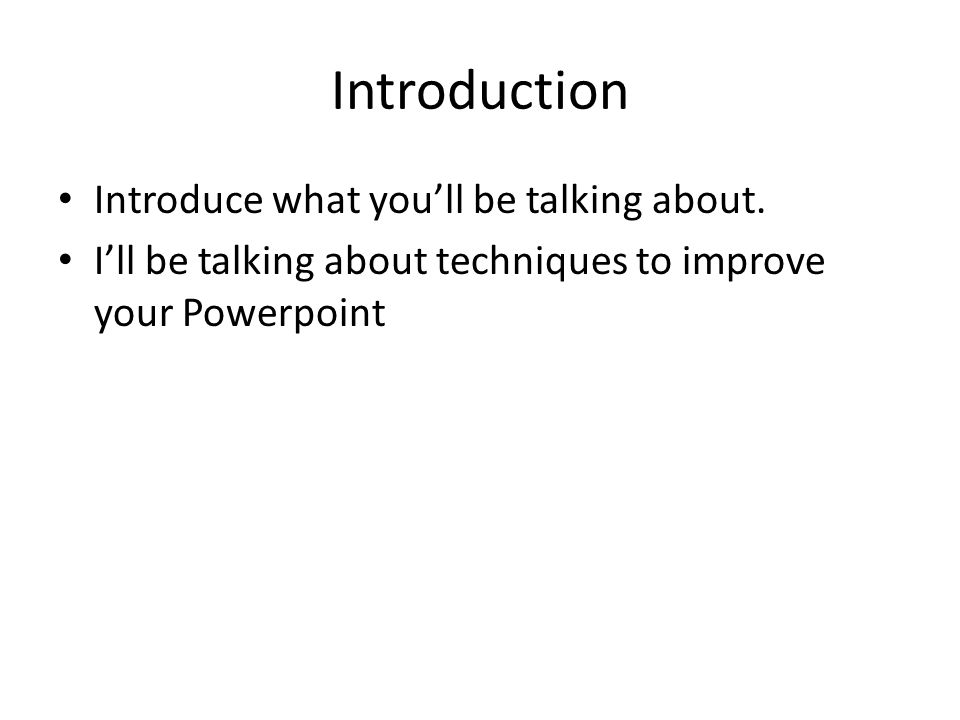 Introduction Introduce what you'll be talking about.