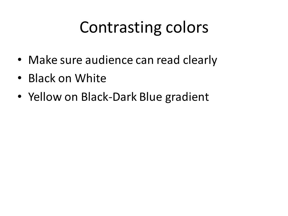 Consistency Keep layout and color scheme consistent throughout presentation.
