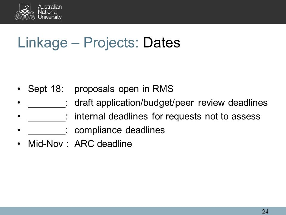 24 Linkage – Projects: Dates Sept 18: proposals open in RMS _______: draft application/budget/peer review deadlines _______:internal deadlines for req