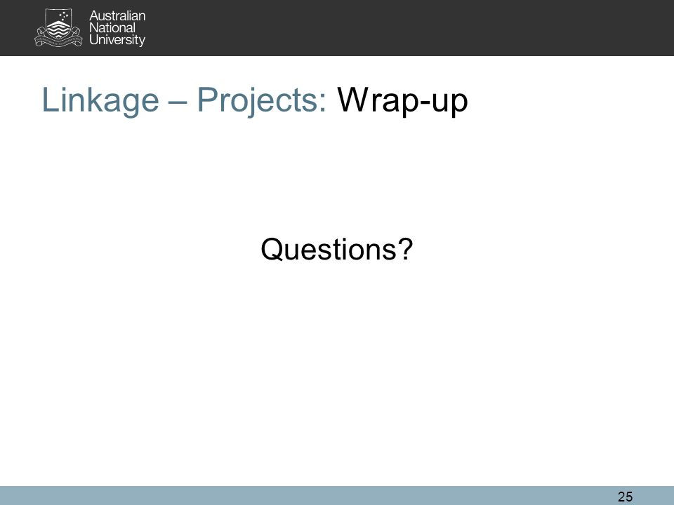 25 Linkage – Projects: Wrap-up Questions?