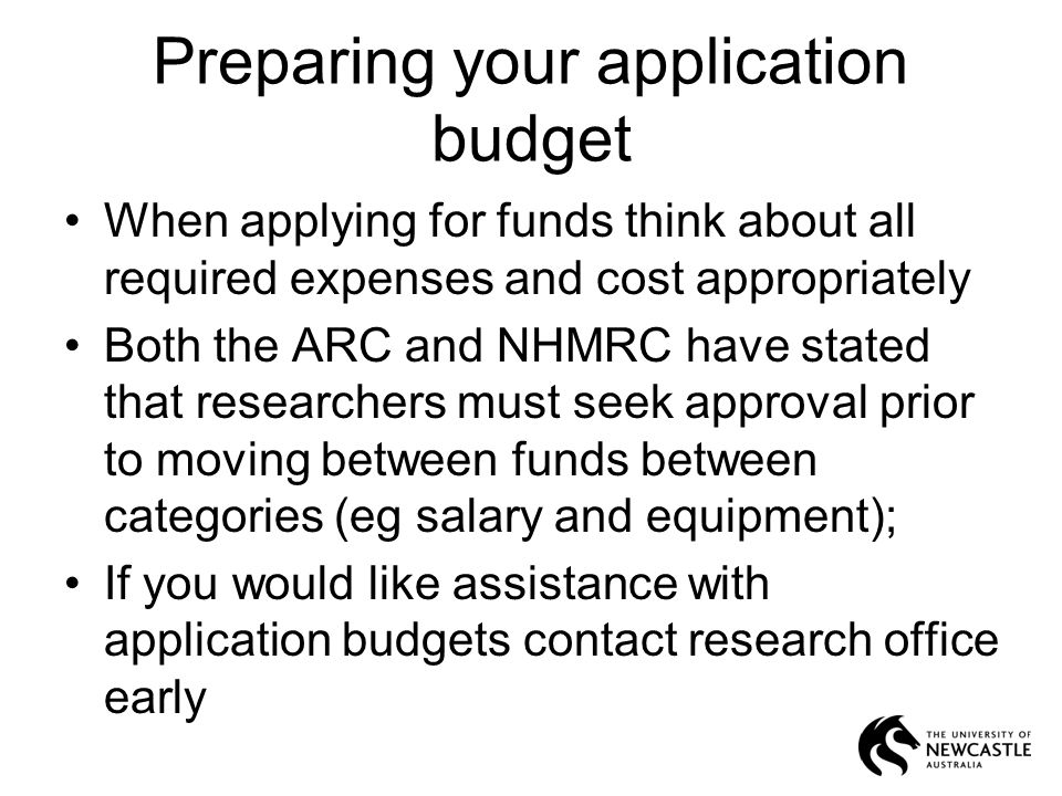 Preparing your application budget When applying for funds think about all required expenses and cost appropriately Both the ARC and NHMRC have stated