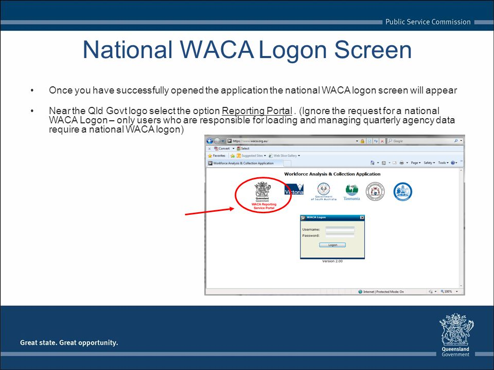 National WACA Logon Screen Once you have successfully opened the application the national WACA logon screen will appear Near the Qld Govt logo select the option Reporting Portal.