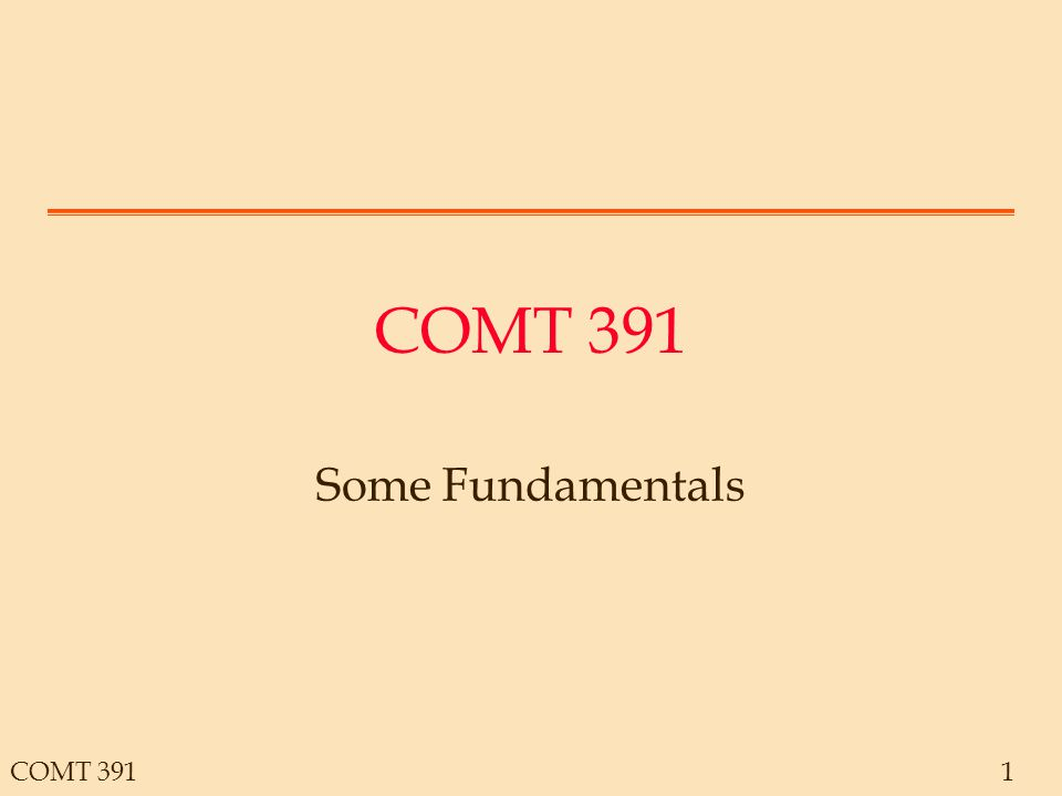 COMT 3911 Some Fundamentals