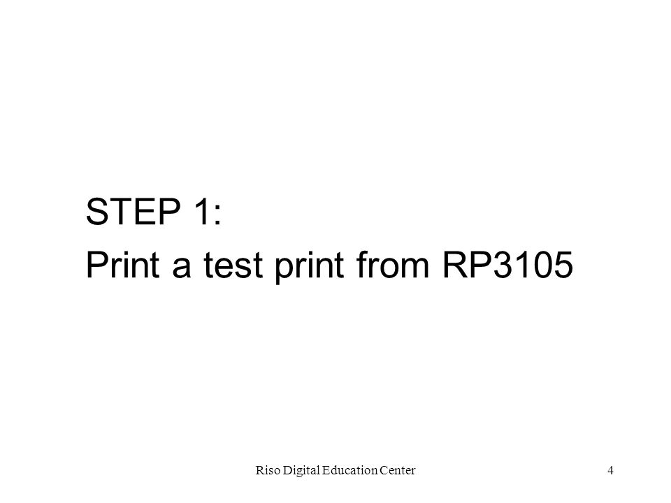 Riso Digital Education Center4 STEP 1: Print a test print from RP3105