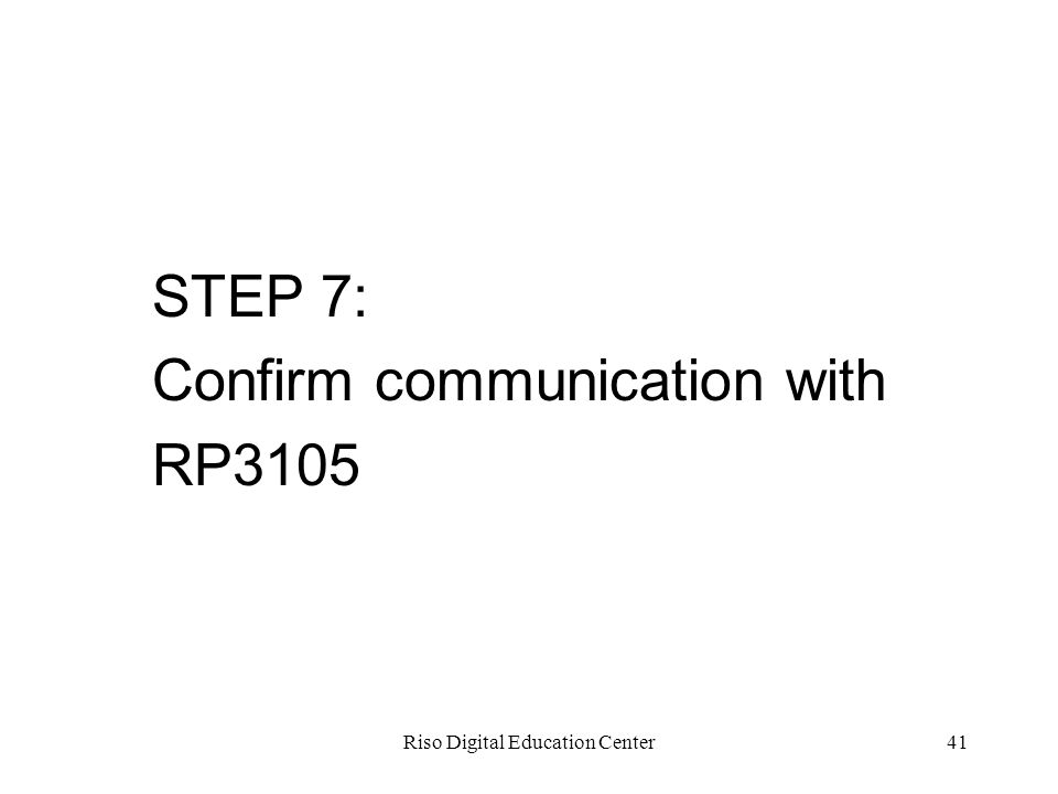 Riso Digital Education Center41 STEP 7: Confirm communication with RP3105