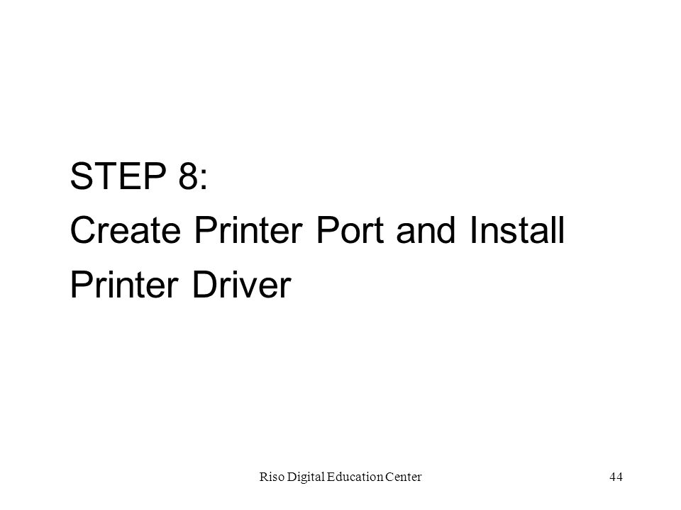 Riso Digital Education Center44 STEP 8: Create Printer Port and Install Printer Driver