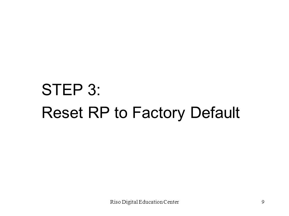 9 STEP 3: Reset RP to Factory Default