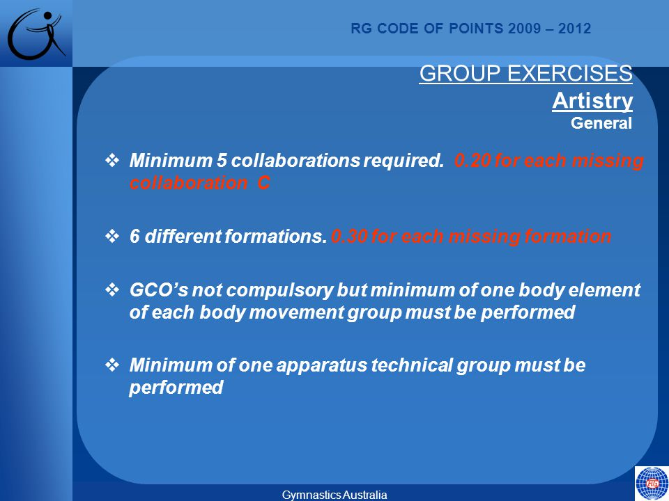 RG CODE OF POINTS 2009 – 2012 Gymnastics Australia GROUP EXERCISES Artistry General  Minimum 5 collaborations required.