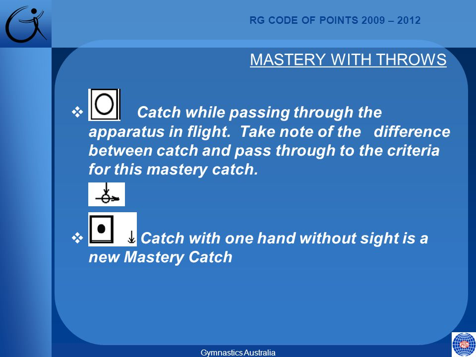 RG CODE OF POINTS 2009 – 2012 Gymnastics Australia  Catch while passing through the apparatus in flight.
