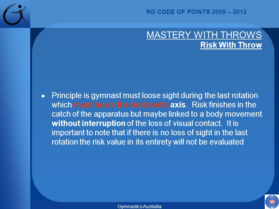 RG CODE OF POINTS 2009 – 2012 Gymnastics Australia  Principle is gymnast must loose sight during the last rotation which must be on the horizontal axis.
