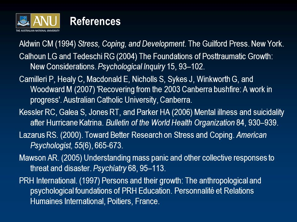 References Aldwin CM (1994) Stress, Coping, and Development. The Guilford Press. New York. Calhoun LG and Tedeschi RG (2004) The Foundations of Posttr