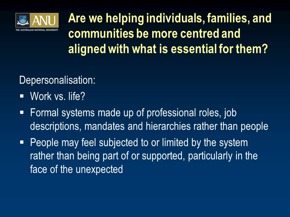 Are we helping individuals, families, and communities be more centred and aligned with what is essential for them.