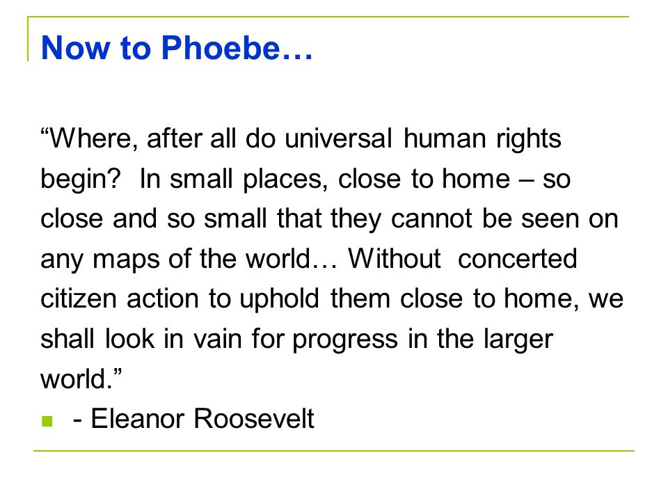 Now to Phoebe… Where, after all do universal human rights begin.