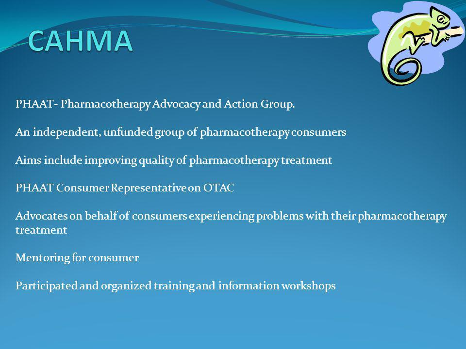 PHAAT- Pharmacotherapy Advocacy and Action Group. An independent, unfunded group of pharmacotherapy consumers Aims include improving quality of pharma
