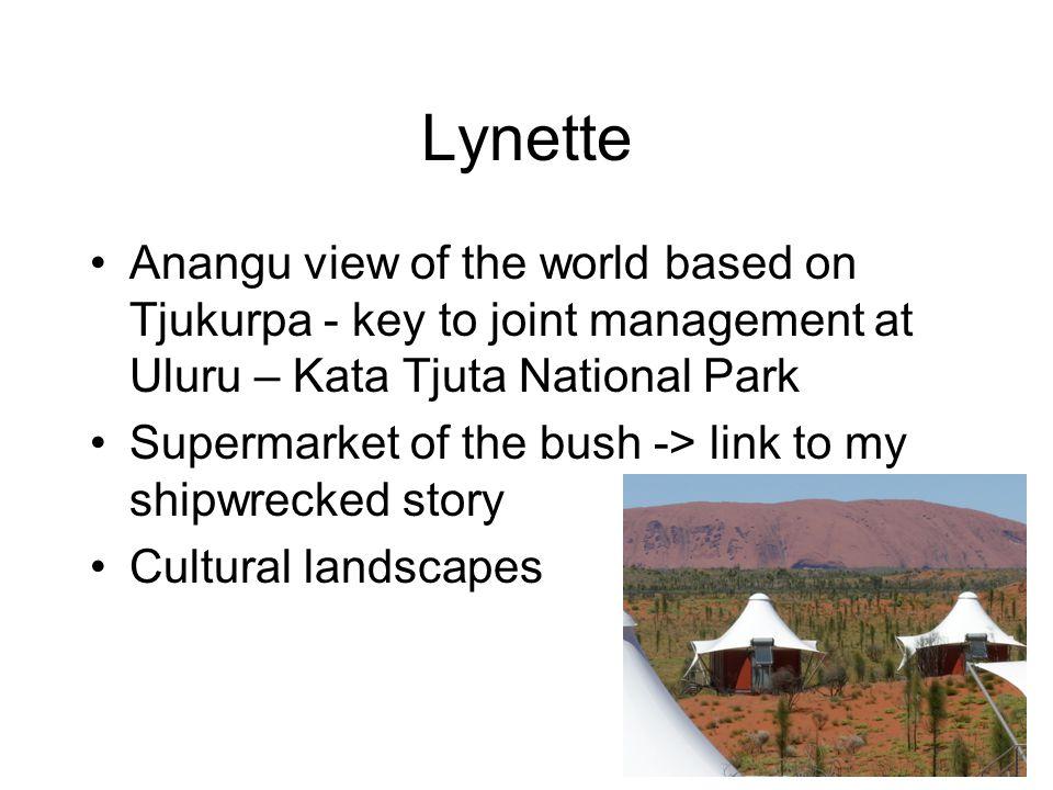 Lynette Anangu view of the world based on Tjukurpa - key to joint management at Uluru – Kata Tjuta National Park Supermarket of the bush -> link to my shipwrecked story Cultural landscapes