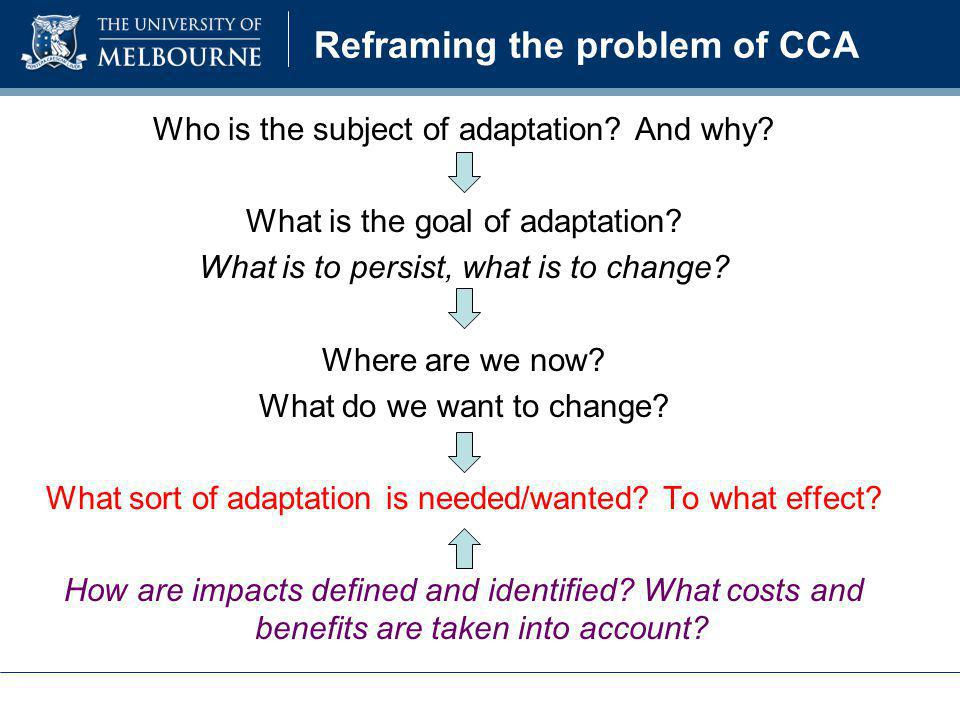 Reframing the problem of CCA Who is the subject of adaptation? And why? What is the goal of adaptation? What is to persist, what is to change? Where a