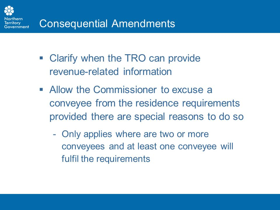  Clarify when the TRO can provide revenue-related information  Allow the Commissioner to excuse a conveyee from the residence requirements provided